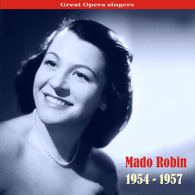Great Voices of Opera: Mado Robin, Recordings 1954-1957