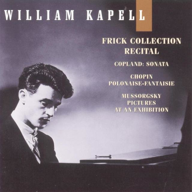 William Kapell Edition, Vol. 8: Frick Collection Recital: Copland: Sonata; Chopin: Polonaise-Fantaisie; Mussorgsky: Pictures at an Exhibition
