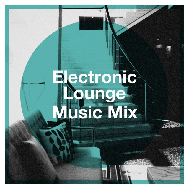 Electronic Lounge Music Mix