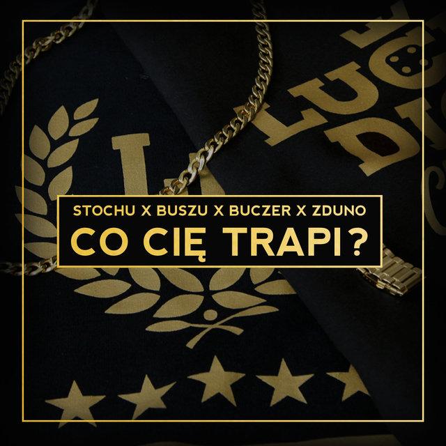 Cover art for album Co Cię Trapi? by Buczer, Buszu, ZdunO, Stochu