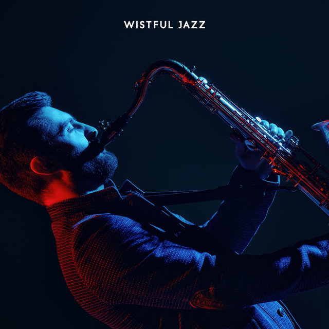 Wistful Jazz: For a Bad Day, Melancholy Mood, When You Are Feeling Sad and Depressed