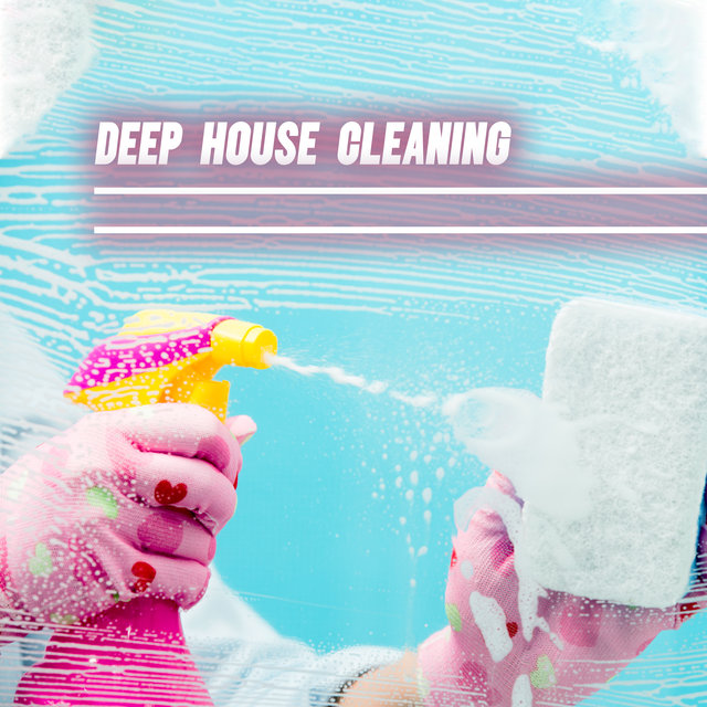 Deep House Cleaning: Electronic Chillout Music for Housework