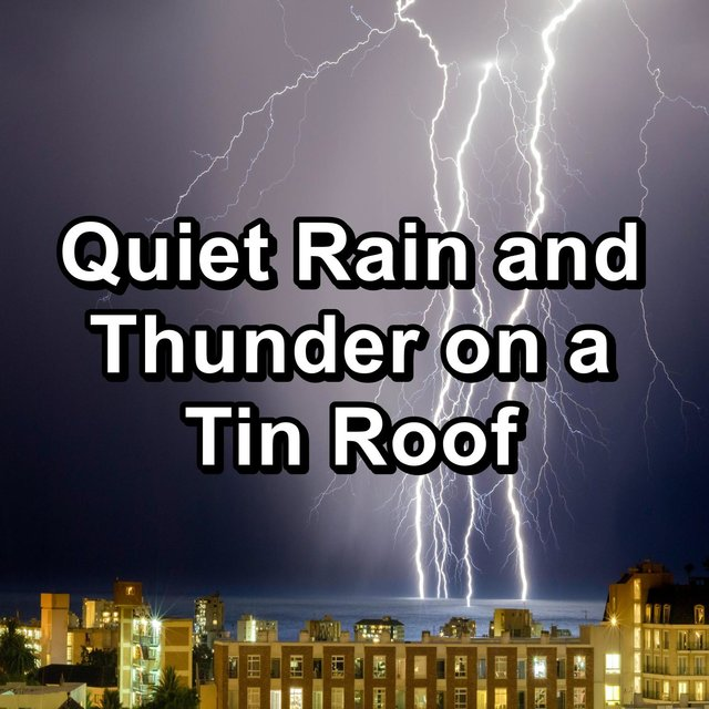 Quiet Rain and Thunder on a Tin Roof