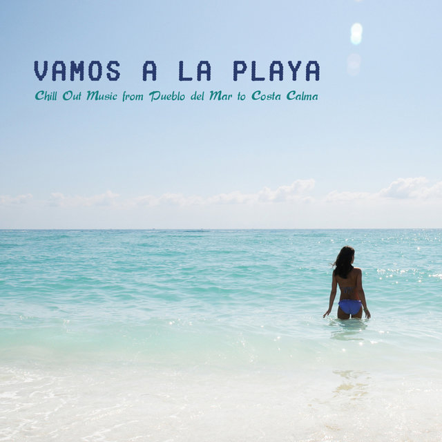 Vamos a la Playa Chill Out Music from Pueblo del Mar to Costa Calma