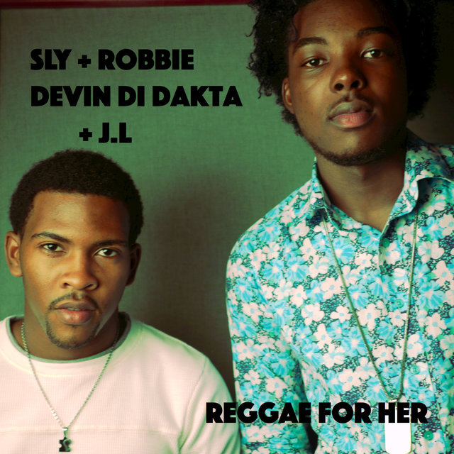 Reggae for Her (Sly & Robbie Presents Devin Di Dakta and JL)