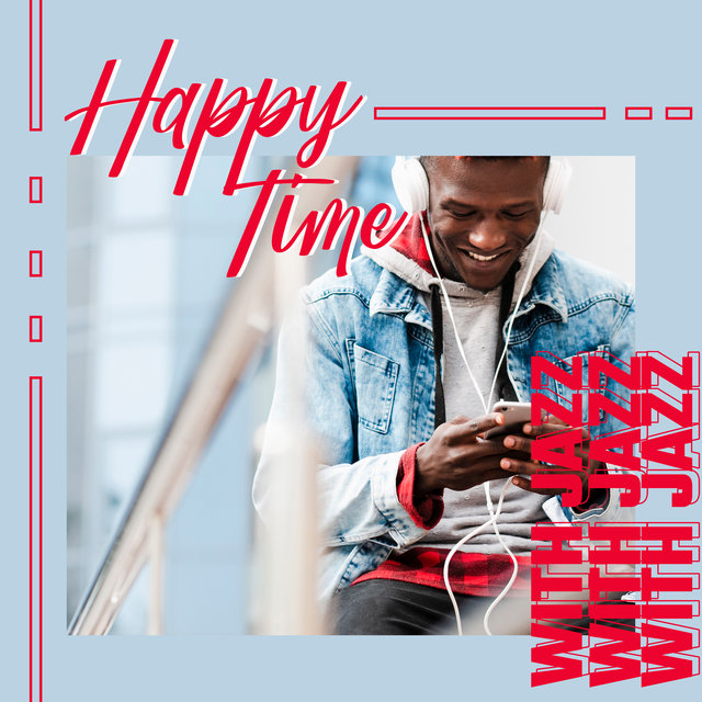 Happy Time with Jazz – Gentle Jazz Melodies, Positive Attitude, Happy Moments, Jazz Music, Easy Listening, Night Jazz, Cafe Music, Restaurant Vibes, Chill Jazz Music