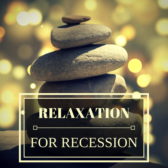 Relaxation for Recession
