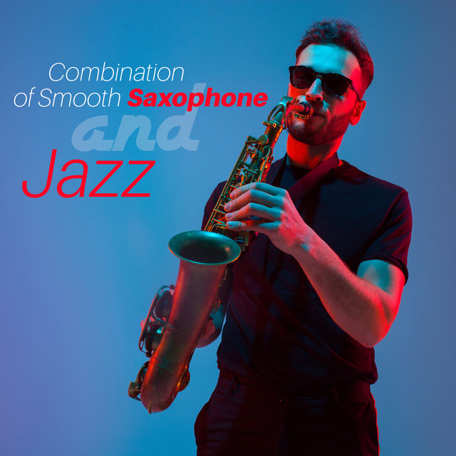Combination of Smooth Saxophone and Jazz