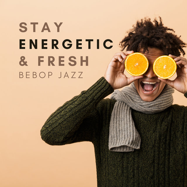 Stay Energetic & Fresh – Jazz to Relax, Regain Energy & Motivation to Everyday Activities (Bebop Jazz Music)