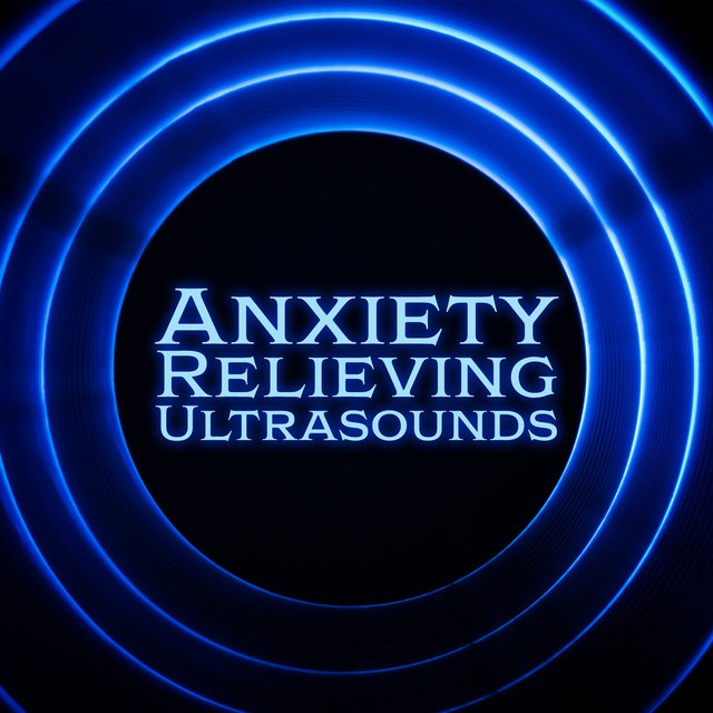 Anxiety Relieving Ultrasounds: Healing Music to Help Relieve Pain, The States of Anxiety and Fear