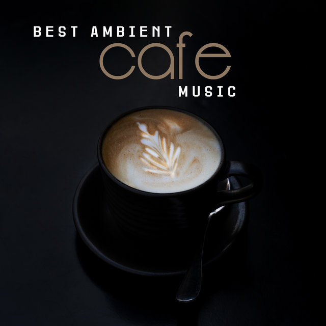 Best Ambient Cafe Music
