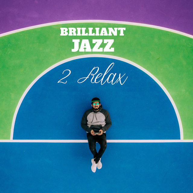 Brilliant Jazz 2 Relax: 15 Tracks Composed for Relaxation, Rest and Unwind