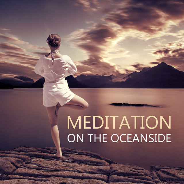 Meditation on the Oceanside – Natural Sounds for Reiki, Yoga Positions and Breathing Exercises, Quiet Background  for Pilates and Wellness, Deep Rest Your Body, Mind and Soul