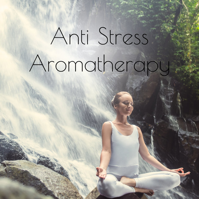 Anti Stress Aromatherapy – Best 2020 New Age Music for Spa & Wellness, Massage, Calm Down, Inner Harmony, Blissful Healing Relaxation