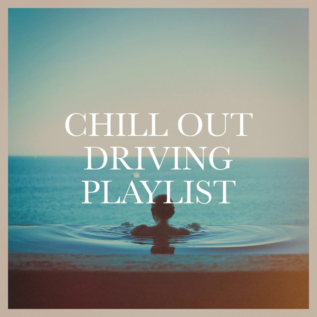 Chill out driving playlist