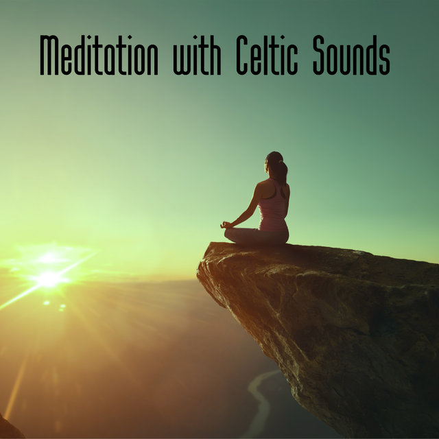 Meditation with Celtic Sounds: Best Background Music for Meditation and Yoga from Ireland