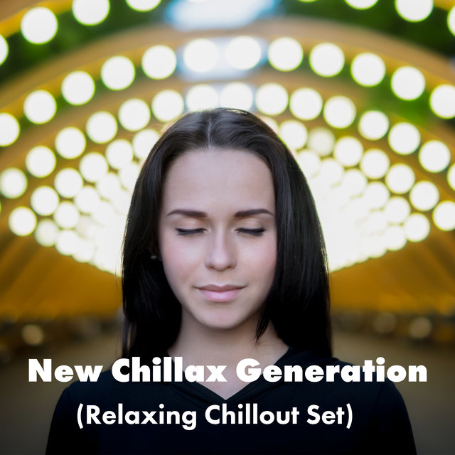New Chillax Generation (Relaxing Chillout Set)