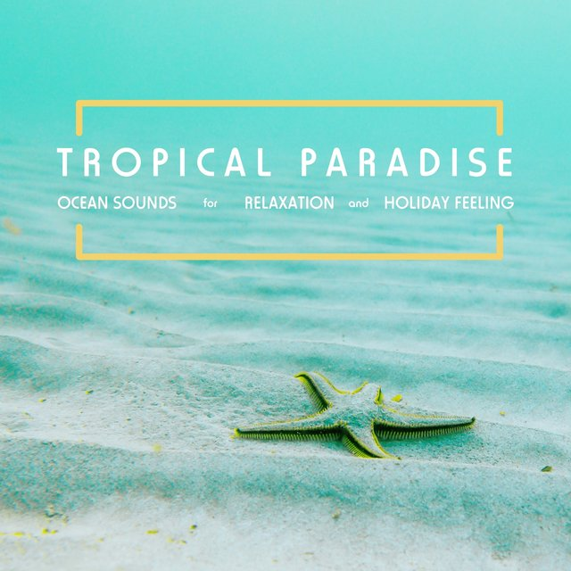 Tropical Paradise: Ocean Sounds for Relaxation And Holiday Feeling