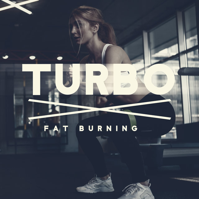 Turbo Fat Burning - Unique Collection of Energetic Chillout Music, Intensive Training in the Gym, Go Beyond Your Limits, Work Hard Play Hard