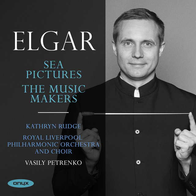 Edward Elgar: Sea Pictures & The Music Makers (Bonus Track Version)
