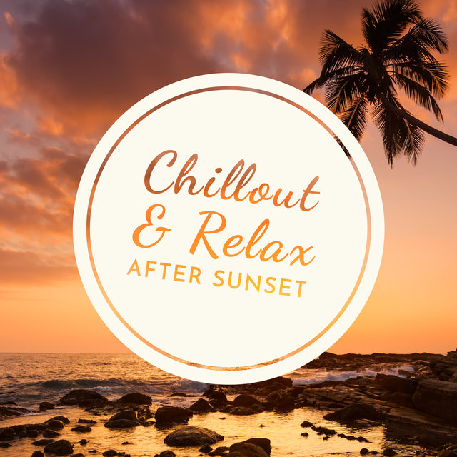 Chillout & Relax After Sunset: Relaxing Chill Beats Mix 2019
