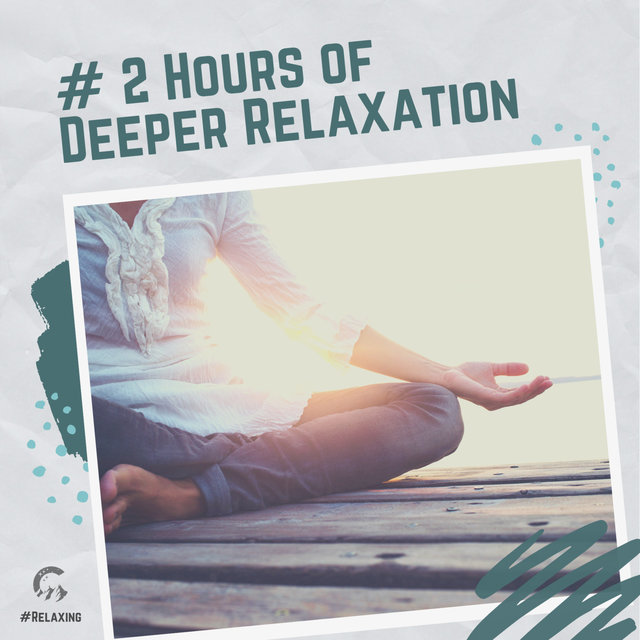 # 2 Hours of Deeper Relaxation