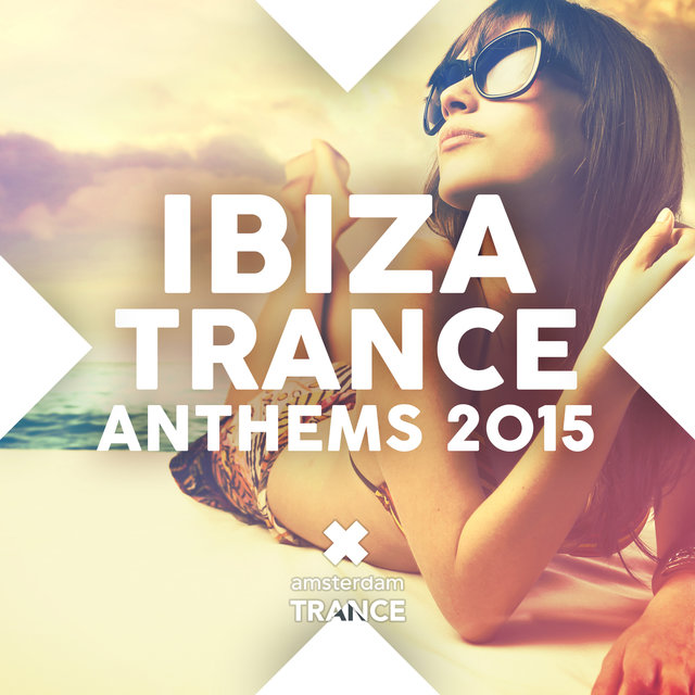 Ibiza Trance Anthems 2015