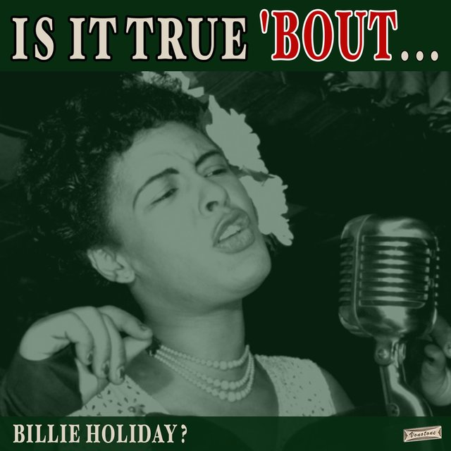 Is it True 'Bout Billie Holiday?