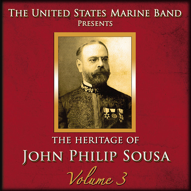 The Heritage of John Philip Sousa: Volume 3