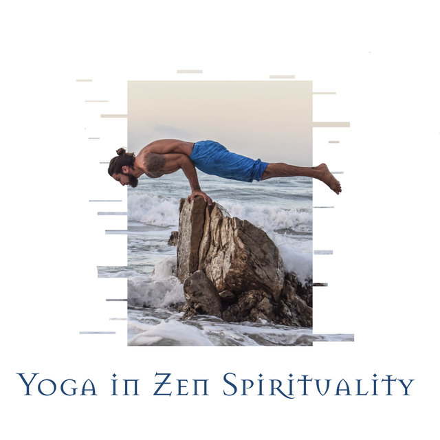 Yoga in Zen Spirituality: Buddhist Ambient Background Music designed for Deep Meditation and Yoga Exercises
