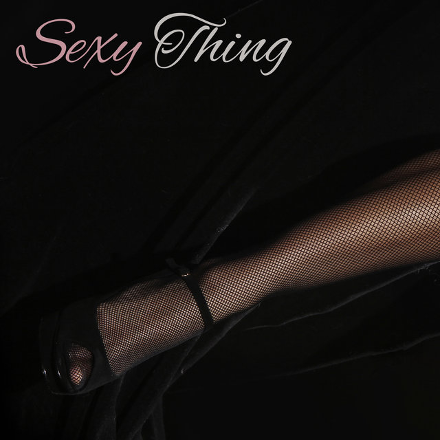 Sexy Thing: Hot & Sensual Chill Music Background