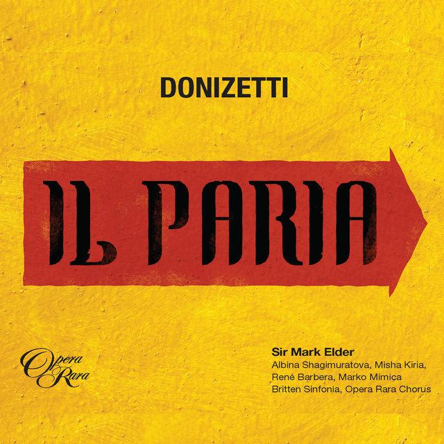 Cover art for album Donizetti: Il Paria by Albina Shagimuratova, Rene Barbera, Misha Kiria, Marko Mimica, Mark Elder, Britten Sinfonia
