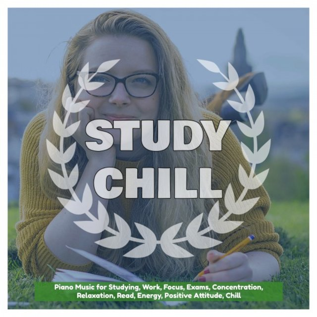 Piano Music for Studying, Work, Focus, Exams, Concentration, Relaxation, Read, Energy, Positive Attitude, Chill