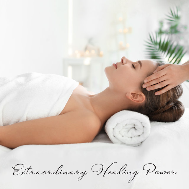 Extraordinary Healing Power – Music for Relaxation, Meditation, Study, Spa and Massage