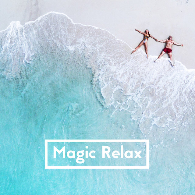 Magic Relax - Let Yourself be Captivated by the Relaxing Sounds