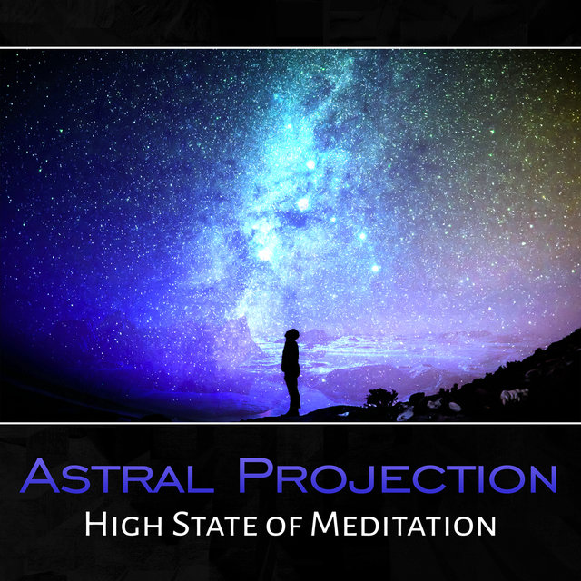 Astral Projection – High State of Meditation, Deep Relax, Instant Lucid Dreaming, Out of Body Experience