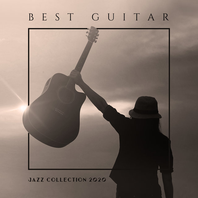 Best Guitar Jazz Collection 2020: Mellow & Smooth Music, Instrumental Jazz Music to Rest, Guitar Jazz, Chill Jazz Relaxation