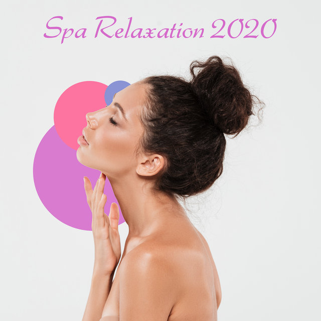 Spa Relaxation 2020 – Ambient Nature Sounds Dedicated to Beauty and Wellness Salons, Anti Stress, Healing by Touch, Massage Time, Mind, Body & Soul, Positive Vibration, Restful Spa Music