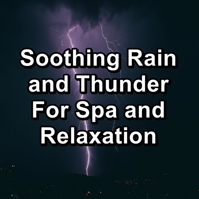 Soothing Rain and Thunder For Spa and Relaxation