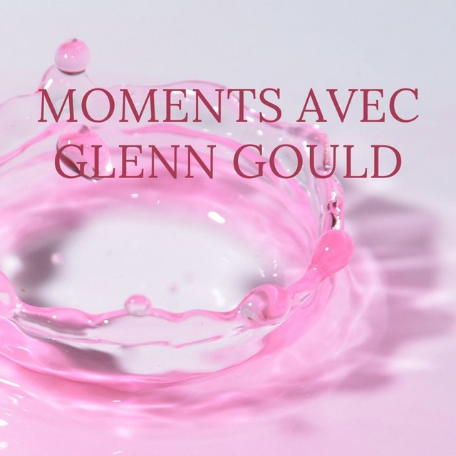 Moments avec Glenn Gould