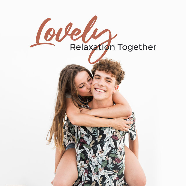 Lovely Relaxation Together: 2019 Soft Ambient Relaxation Music for Couples