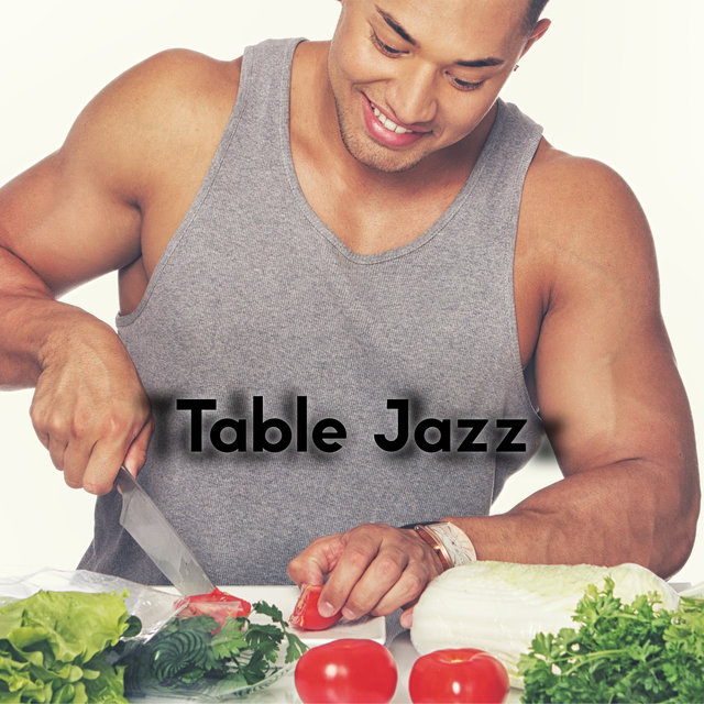 Table Jazz: Best Music for Cooking and Meals at The Common Table