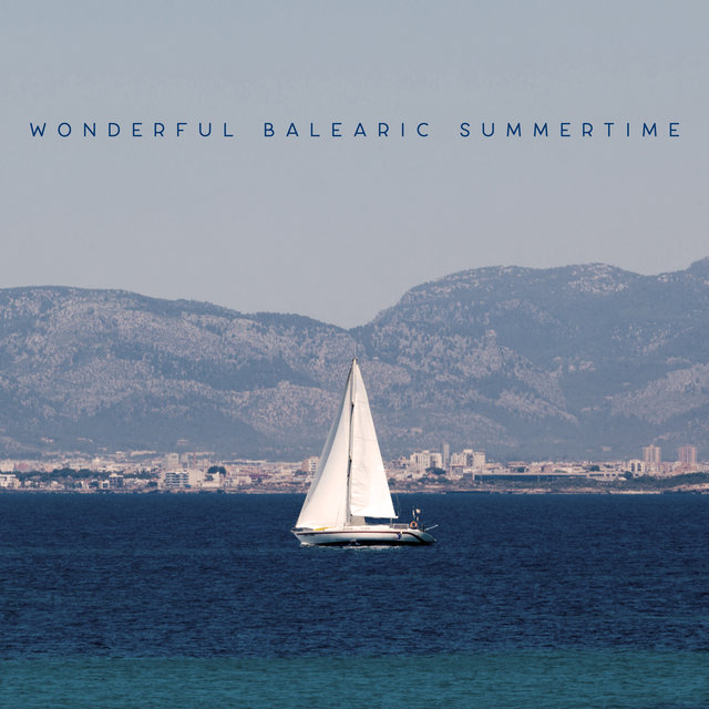 Wonderful Balearic Summertime - Collection of Chillout Dance Music Straight from Exotic Beaches, Cocktail Bar, Ocean Dreams, Sexy Beat, Tropical Party