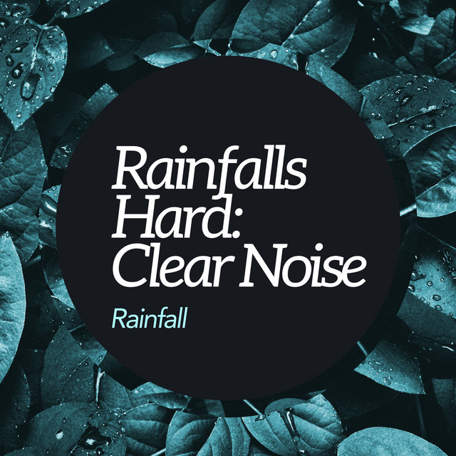 Rainfalls Hard: Clear Noise