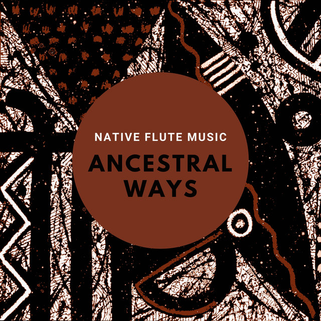 Ancestral Ways: Contemplative Native Flute Music for Healing Meditation and Rituals, Tribal Sounds for Ethnic Mood