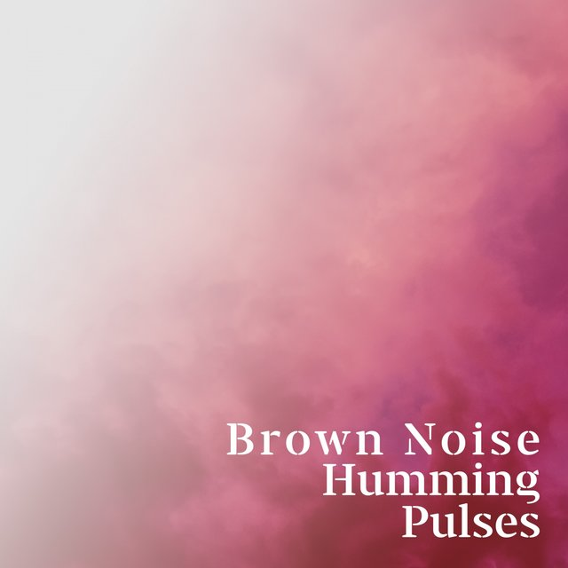 Brown Noise Humming Pulses