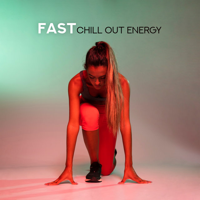 Fast Chill Out Energy: Best Chillout Music for Running and Training, Motivation