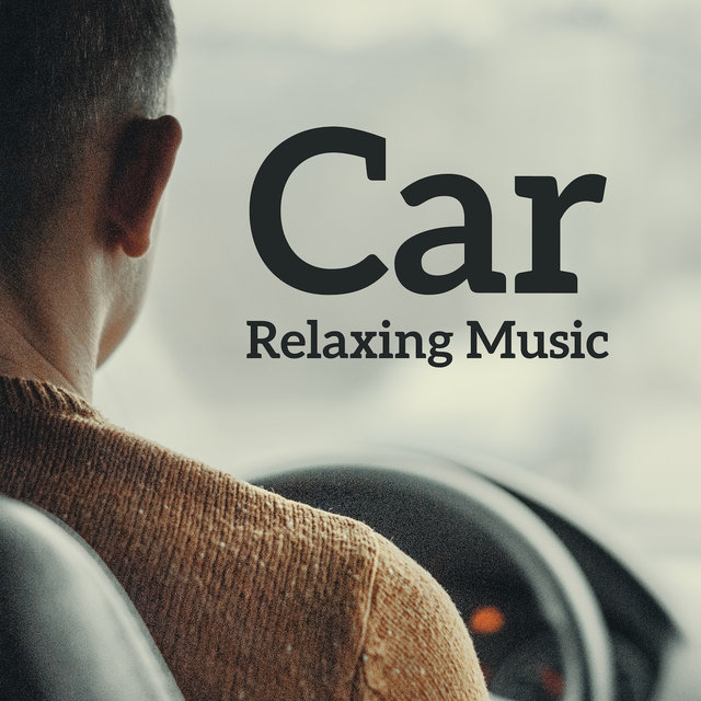 Car Relaxing Music: Jazz Compilation of Chillout Songs for Drivers for Small and Large Trips, Weekend Getaways and Holiday Trips