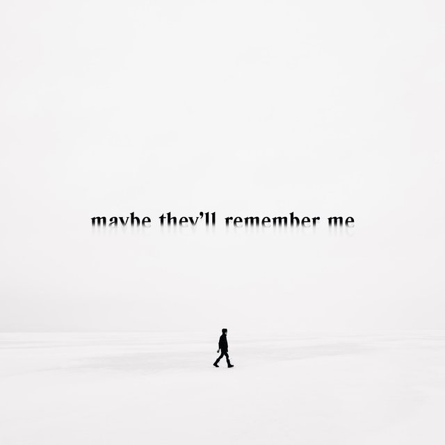 Maybe They'll Remember Me