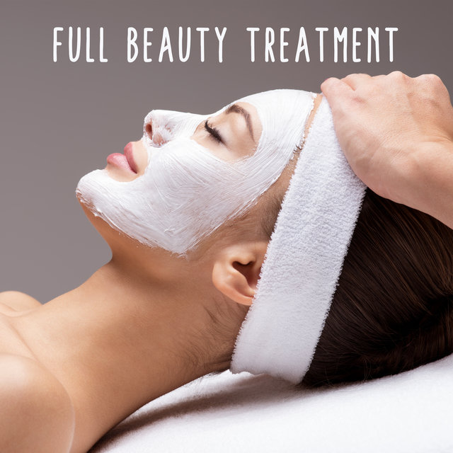 Full Beauty Treatment - Wonderful Collection of New Age Music Dedicated to Spa and Beauty Salons, Mind, Body & Soul, Relax Lounge, Massage Sessions, Mask, Revitalize